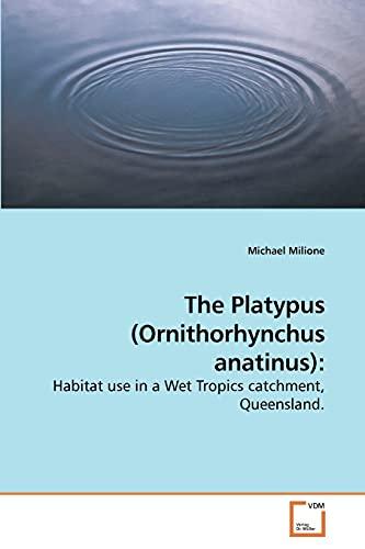 The Platypus (Ornithorhynchus anatinus):: Michael Milione