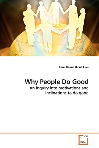 Why People Do Good: An inquiry into motivations and inclinations to do good: Larri Deane Hirschklau
