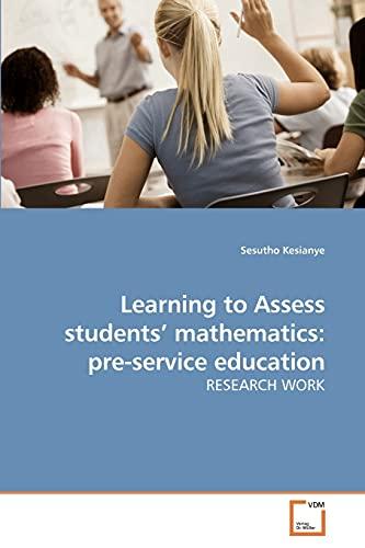 Learning to Assess Students Mathematics: Pre-Service Education: Sesutho Kesianye