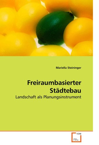 Freiraumbasierter Städtebau: Landschaft als Planungsinstrument (German Edition): Mariella ...