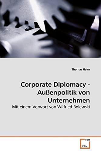 Corporate Diplomacy - Außenpolitik von Unternehmen: Thomas Heim