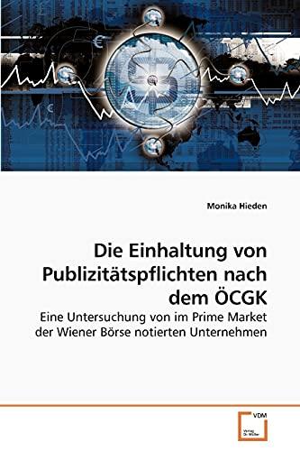 9783639231946: Die Einhaltung von Publizitätspflichten nach dem ÖCGK: Eine Untersuchung von im Prime Market der Wiener Börse notierten Unternehmen (German Edition)