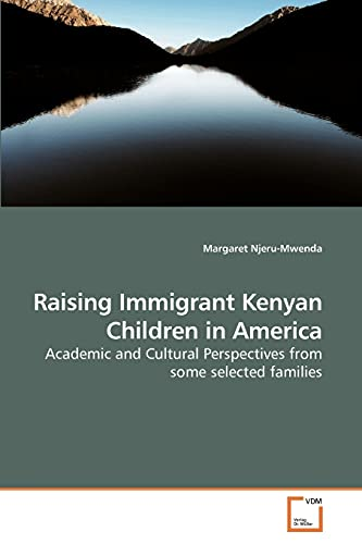 9783639232646: Raising Immigrant Kenyan Children in America: Academic and Cultural Perspectives from some selected families