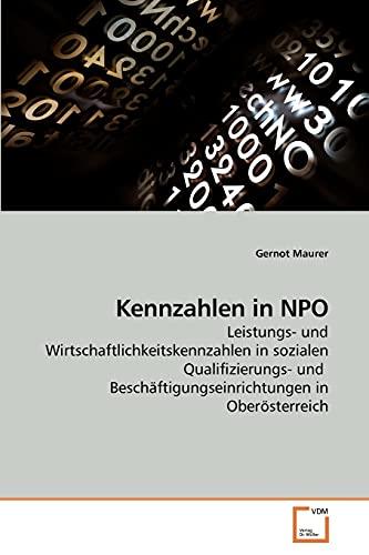 9783639232806: Kennzahlen in NPO: Leistungs- und Wirtschaftlichkeitskennzahlen in sozialen Qualifizierungs- und Beschäftigungseinrichtungen in Oberösterreich (German Edition)