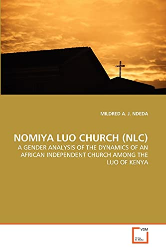 9783639232929: NOMIYA LUO CHURCH (NLC): A GENDER ANALYSIS OF THE DYNAMICS OF AN AFRICAN INDEPENDENT CHURCH AMONG THE LUO OF KENYA