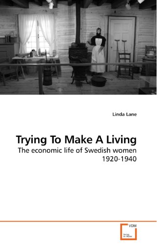 Trying To Make A Living: The economic life of Swedish women 1920-1940: Linda Lane