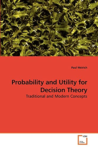 Probability and Utility for Decision Theory: Paul Weirich