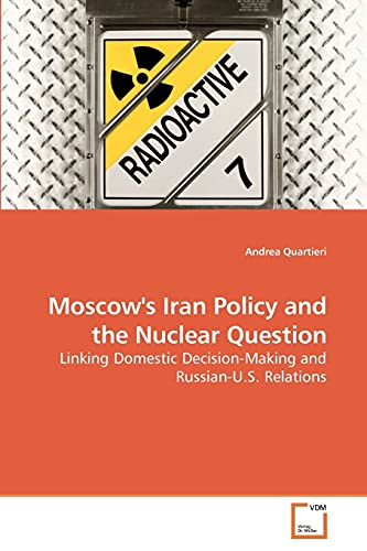 Moscow's Iran Policy and the Nuclear Question (Paperback): Andrea Quartieri