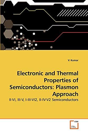 Electronic and Thermal Properties of Semiconductors: Plasmon Approach: II-VI, III-V, I-III-VI2, ...