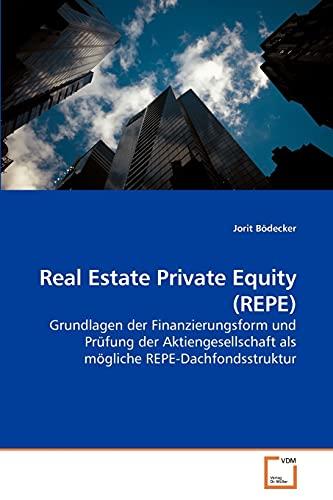 9783639234121: Real Estate Private Equity (REPE): Grundlagen der Finanzierungsform und Prüfung der Aktiengesellschaft als mögliche REPE-Dachfondsstruktur (German Edition)