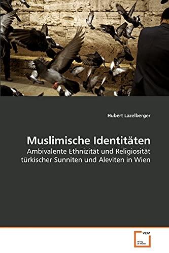 9783639234183: Muslimische Identitäten: Ambivalente Ethnizität und Religiosität türkischer Sunniten und Aleviten in Wien (German Edition)