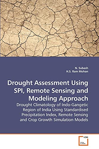 9783639234497: Drought Assessment Using SPI, Remote Sensing and Modeling Approach: Drought Climatology of Indo-Gangetic Region of India Using Standardised ... Sensing and Crop Growth Simulation Models