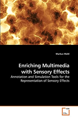 9783639234527: Enriching Multimedia with Sensory Effects: Annotation and Simulation Tools for the Representation of Sensory Effects