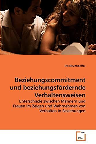 9783639234886: Beziehungscommitment und beziehungsfördernde Verhaltensweisen: Unterschiede zwischen Männern und Frauen im Zeigen und Wahrnehmen von Verhalten in Beziehungen (German Edition)