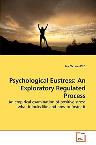 Psychological Eustress: An Exploratory Regulated Process: Jay McLean PhD