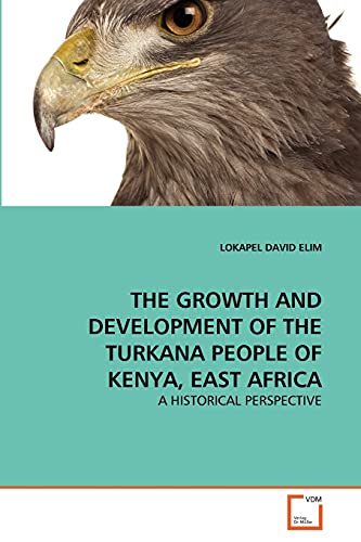 9783639235142: THE GROWTH AND DEVELOPMENT OF THE TURKANA PEOPLE OF KENYA, EAST AFRICA: A HISTORICAL PERSPECTIVE
