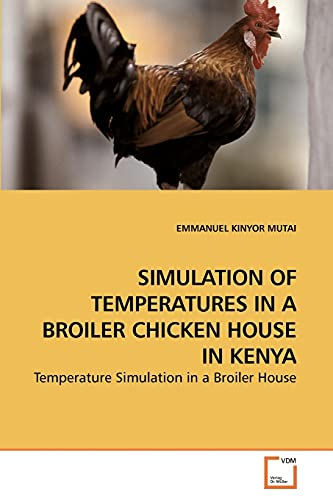 9783639235456: SIMULATION OF TEMPERATURES IN A BROILER CHICKEN HOUSE IN KENYA: Temperature Simulation in a Broiler House