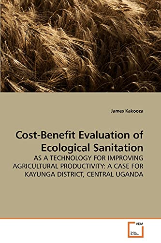 9783639235739: Cost-Benefit Evaluation of Ecological Sanitation: AS A TECHNOLOGY FOR IMPROVING AGRICULTURAL PRODUCTIVITY: A CASE FOR KAYUNGA DISTRICT, CENTRAL UGANDA