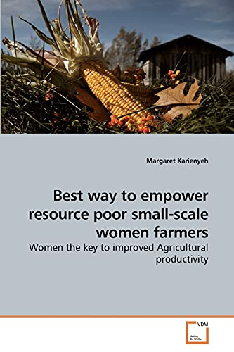 Best Way to Empower Resource Poor Small-Scale Women Farmers (Paperback): Margaret Karienyeh