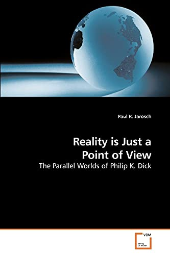 9783639236248: Reality is Just a Point of View: The Parallel Worlds of Philip K. Dick