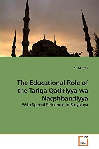 The Educational Role of the Tariqa Qadiriyya wa Naqshbandiyya: With Special Reference to Suryalaya:...