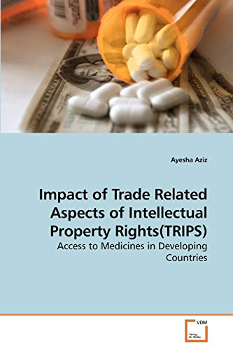 Impact of Trade Related Aspects of Intellectual Property Rights(TRIPS): Access to Medicines in ...