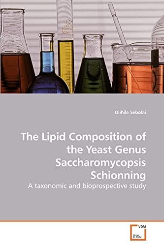 The Lipid Composition of the Yeast Genus Saccharomycopsis Schionning: Olihile Sebolai