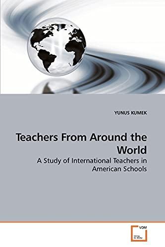 Teachers From Around the World: A Study of International Teachers in American Schools: YUNUS KUMEK