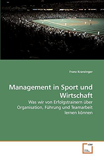 9783639238846: Management in Sport und Wirtschaft: Was wir von Erfolgstrainern über Organisation, Führung und Teamarbeit lernen können (German Edition)