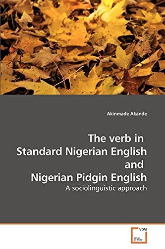 9783639239188: The verb in Standard Nigerian English and Nigerian Pidgin English: A sociolinguistic approach