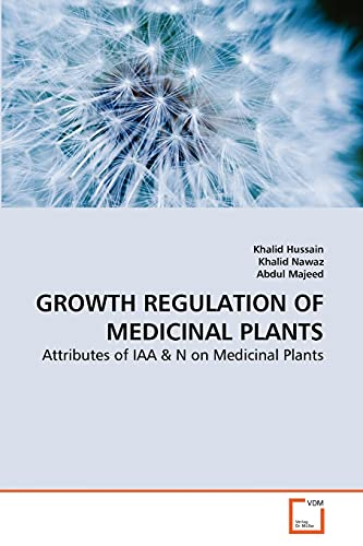 GROWTH REGULATION OF MEDICINAL PLANTS: Attributes of: Khalid Hussain