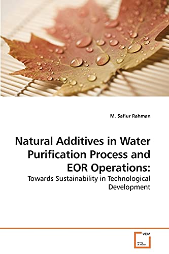 Natural Additives in Water Purification Process and Eor Operations: M. Safiur Rahman