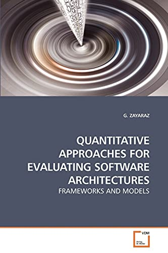 9783639240412: QUANTITATIVE APPROACHES FOR EVALUATING SOFTWARE ARCHITECTURES: FRAMEWORKS AND MODELS