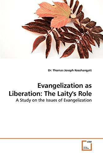 Evangelization as Liberation: The Laity s Role (Paperback): Dr Thomas Joseph Keezhangatt