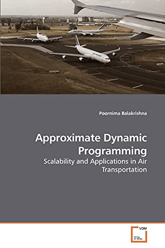 9783639241020: Approximate Dynamic Programming: Scalability and Applications in Air Transportation