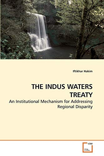 THE INDUS WATERS TREATY: An Institutional Mechanism: Hakim, Iftikhar