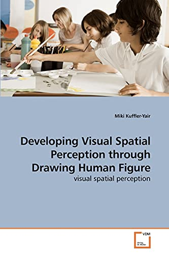 9783639241082: Developing Visual Spatial Perception through Drawing Human Figure: visual spatial perception