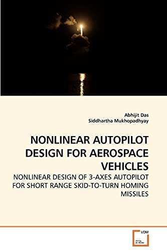 9783639241204: NONLINEAR AUTOPILOT DESIGN FOR AEROSPACE VEHICLES: NONLINEAR DESIGN OF 3-AXES AUTOPILOT FOR SHORT RANGE SKID-TO-TURN HOMING MISSILES