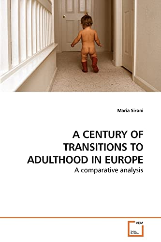 A CENTURY OF TRANSITIONS TO ADULTHOOD IN EUROPE: A comparative analysis: Sironi, Maria