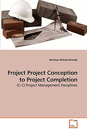 Froject Project Conception to Project Completion: (C-C) Project Management Deciplines: Mumtaz Ahmad...