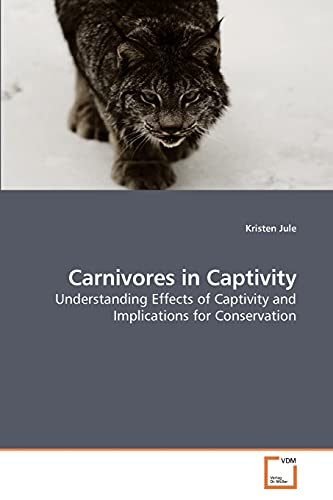 9783639244007: Carnivores in Captivity: Understanding Effects of Captivity and Implications for Conservation