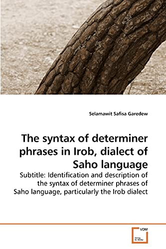 9783639244083: The syntax of determiner phrases in Irob, dialect of Saho language: Subtitle: Identification and description of the syntax of determiner phrases of Saho language, particularly the Irob dialect