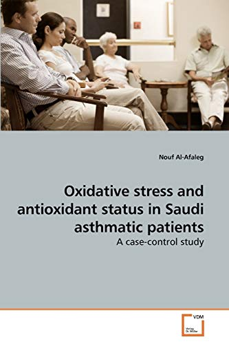 9783639244526: Oxidative stress and antioxidant status in Saudi asthmatic patients: A case-control study