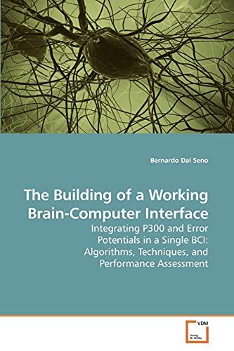 The Building of a Working Brain-Computer Interface (Paperback): Bernardo Dal Seno