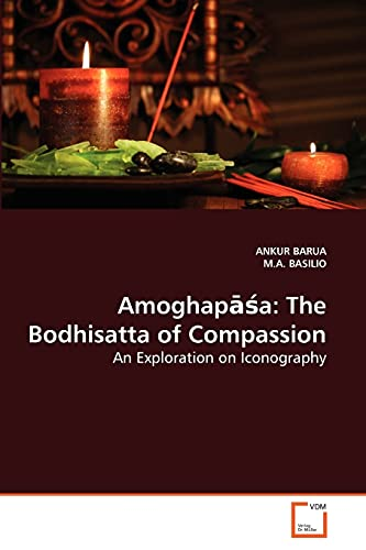 9783639245486: Amoghap??a: The Bodhisatta of Compassion: An Exploration on Iconography