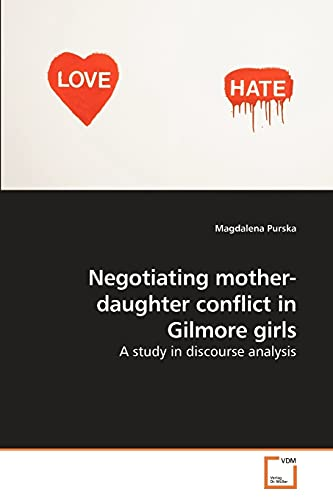 9783639245691: Negotiating mother-daughter conflict in Gilmore girls: A study in discourse analysis