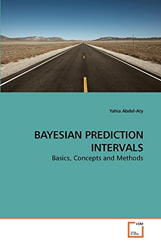 9783639245936: BAYESIAN PREDICTION INTERVALS: Basics, Concepts and Methods