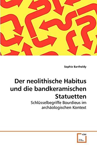 Der Neolithische Habitus Und Die Bandkeramischen Statuetten (Paperback): Sophie Bartholdy