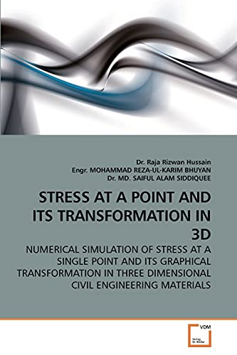 9783639246483: STRESS AT A POINT AND ITS TRANSFORMATION IN 3D: NUMERICAL SIMULATION OF STRESS AT A SINGLE POINT AND ITS GRAPHICAL TRANSFORMATION IN THREE DIMENSIONAL CIVIL ENGINEERING MATERIALS