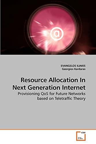 Resource Allocation In Next Generation Internet: EVANGELOS ILIAKIS